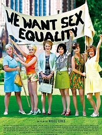 «  We want sex equality » de Nigel Cole